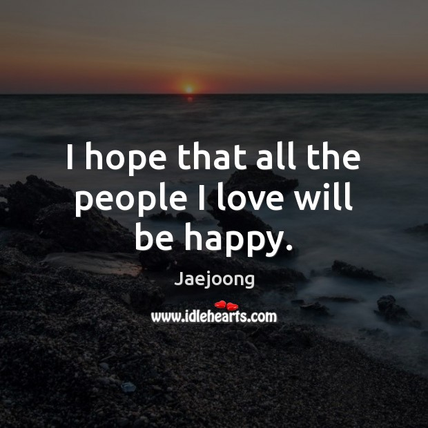 I hope that all the people I love will be happy. Image