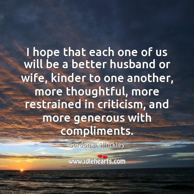 I hope that each one of us will be a better husband Gordon B. Hinckley Picture Quote