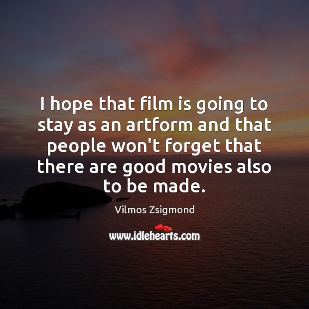 I hope that film is going to stay as an artform and Vilmos Zsigmond Picture Quote