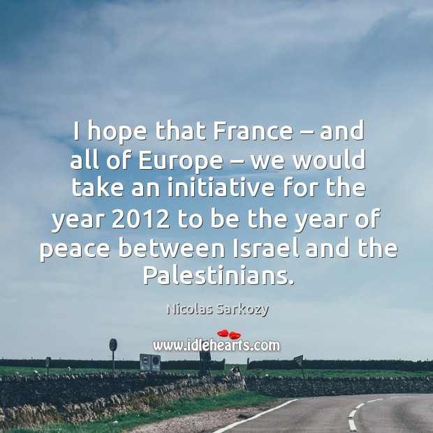 I hope that france – and all of europe – we would take an initiative for the year 2012 to be the Image