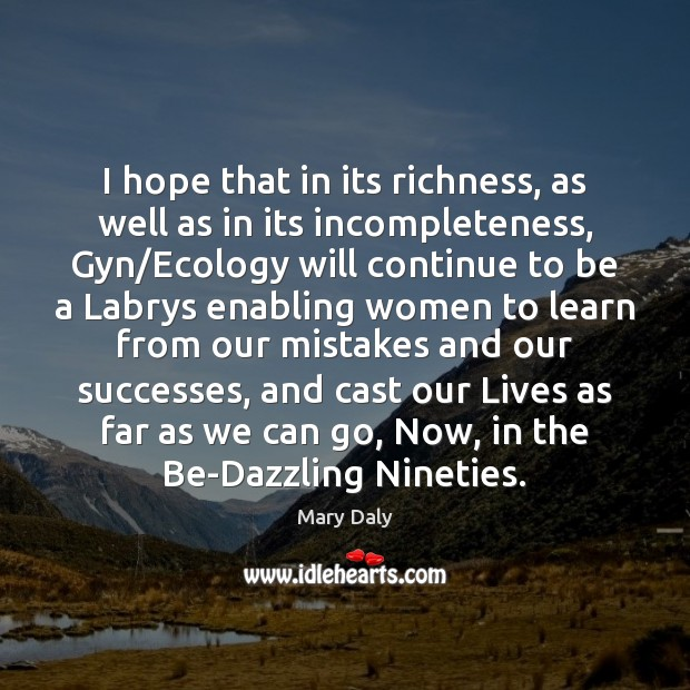 I hope that in its richness, as well as in its incompleteness, Mary Daly Picture Quote