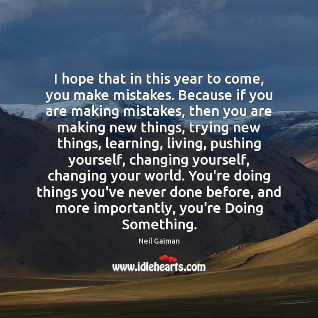 I hope that in this year to come, you make mistakes. Because Image