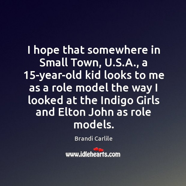 I hope that somewhere in Small Town, U.S.A., a 15-year-old Image