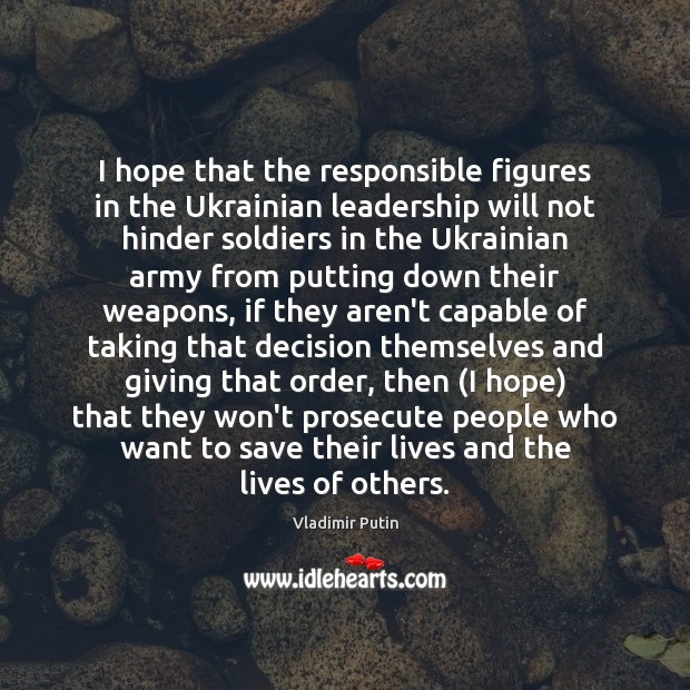 I hope that the responsible figures in the Ukrainian leadership will not Vladimir Putin Picture Quote