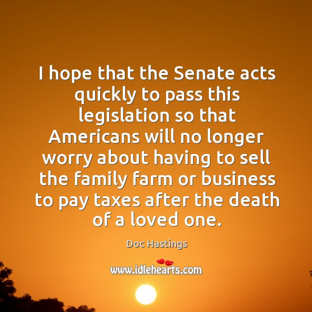 Image, I hope that the senate acts quickly to pass this legislation so that americans