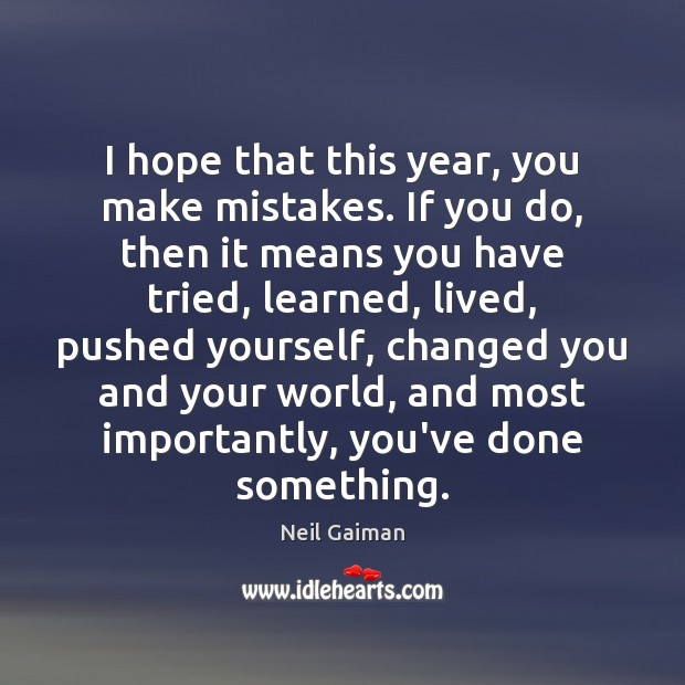 Image, I hope that this year, you make mistakes. If you do, then