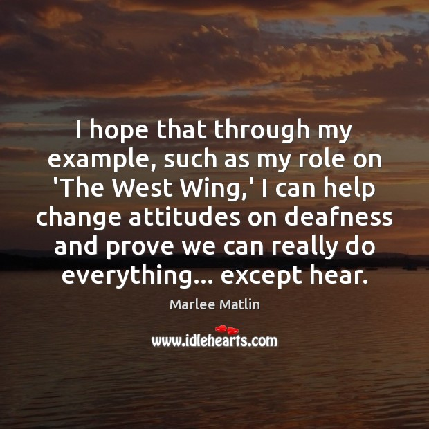I hope that through my example, such as my role on 'The Marlee Matlin Picture Quote
