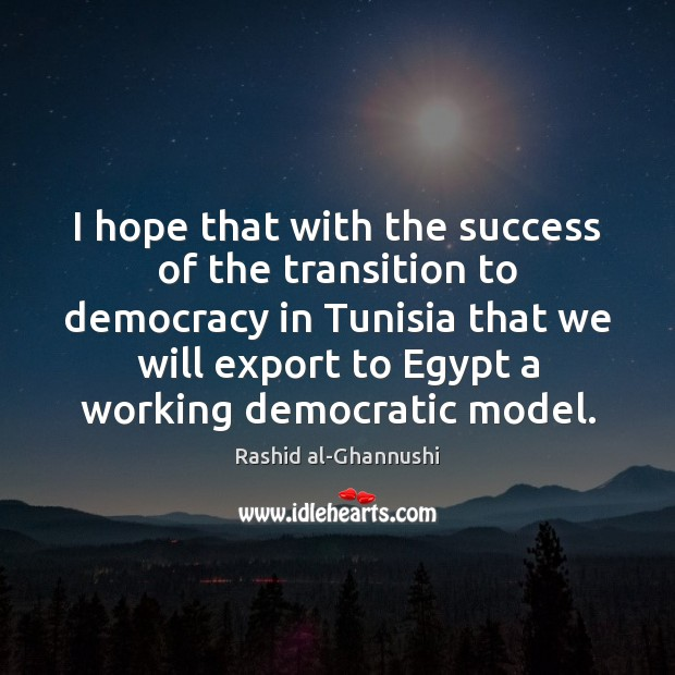 I hope that with the success of the transition to democracy in Image
