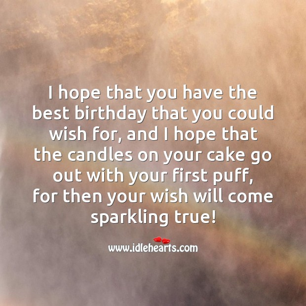 I hope that you have the best birthday that you could wish for. Happy Birthday Poems Image