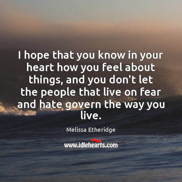 I hope that you know in your heart how you feel about Melissa Etheridge Picture Quote