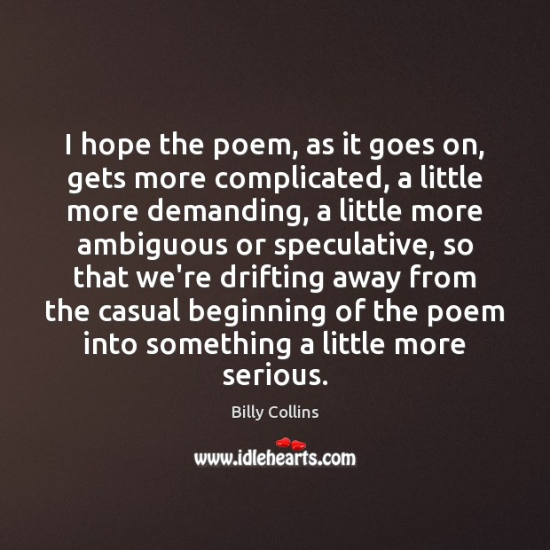 I hope the poem, as it goes on, gets more complicated, a Image