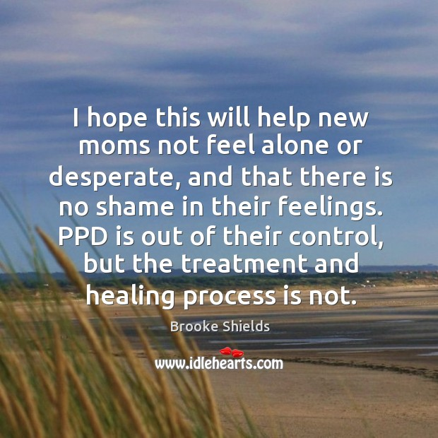 Image, I hope this will help new moms not feel alone or desperate, and that there is no shame
