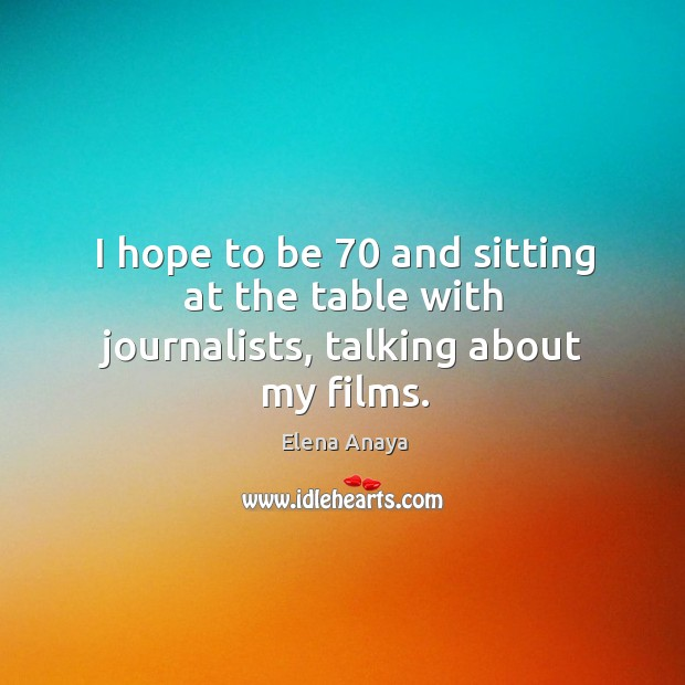 Image, I hope to be 70 and sitting at the table with journalists, talking about my films.