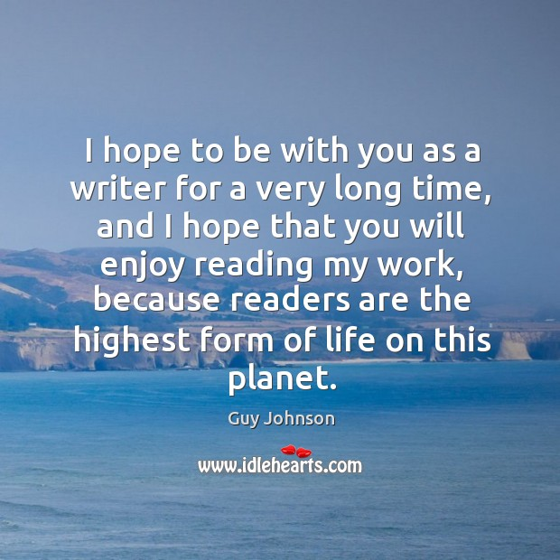I hope to be with you as a writer for a very long time Image