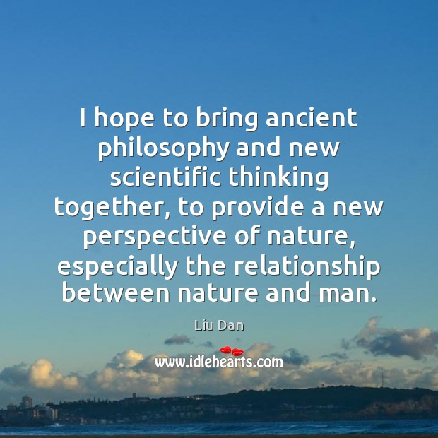 Image, I hope to bring ancient philosophy and new scientific thinking together, to