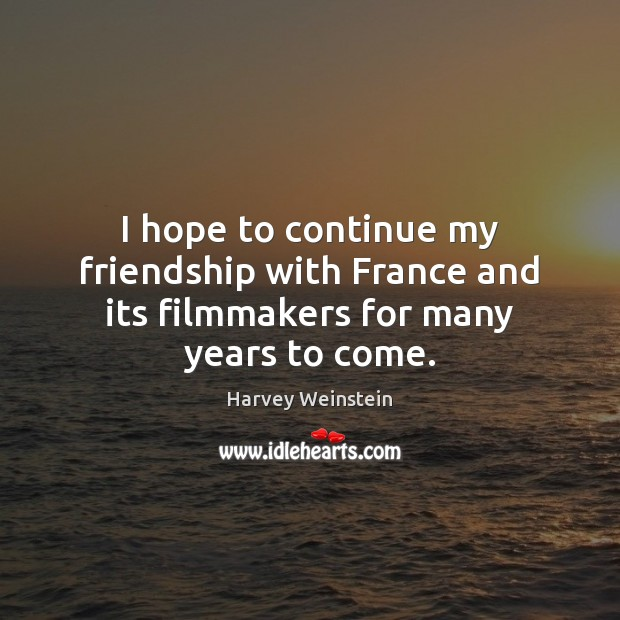 I hope to continue my friendship with France and its filmmakers for many years to come. Image