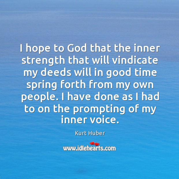 I hope to God that the inner strength that will vindicate my deeds will in good time Image