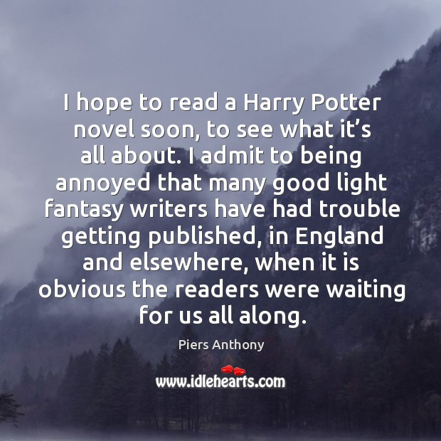Image, I hope to read a harry potter novel soon, to see what it's all about.