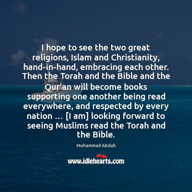 I hope to see the two great religions, Islam and Christianity, hand-in-hand, Image