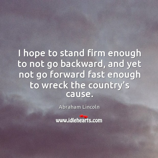 Image, I hope to stand firm enough to not go backward, and yet not go forward fast