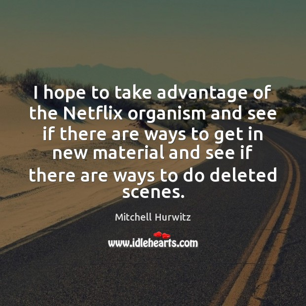 I hope to take advantage of the Netflix organism and see if Mitchell Hurwitz Picture Quote