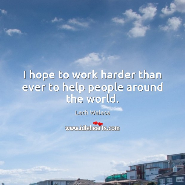 I hope to work harder than ever to help people around the world. Image