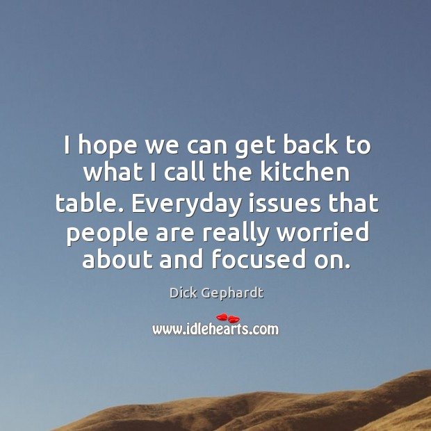 Image, I hope we can get back to what I call the kitchen table.
