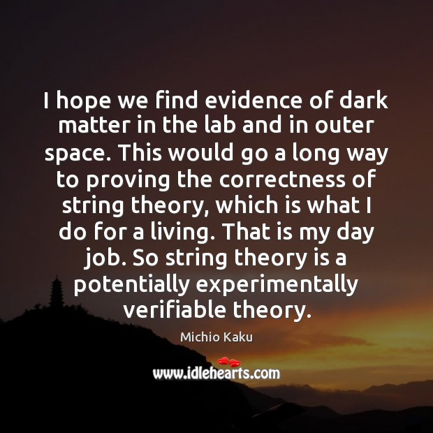 I hope we find evidence of dark matter in the lab and Image