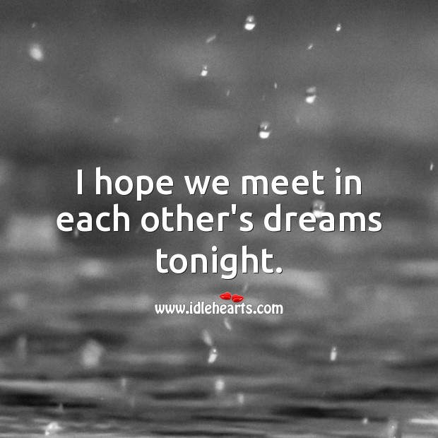I hope we meet in each other's dreams tonight. Good Night Quotes Image