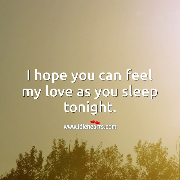 I hope you can feel my love as you sleep tonight. Good Night Quotes for Him Image