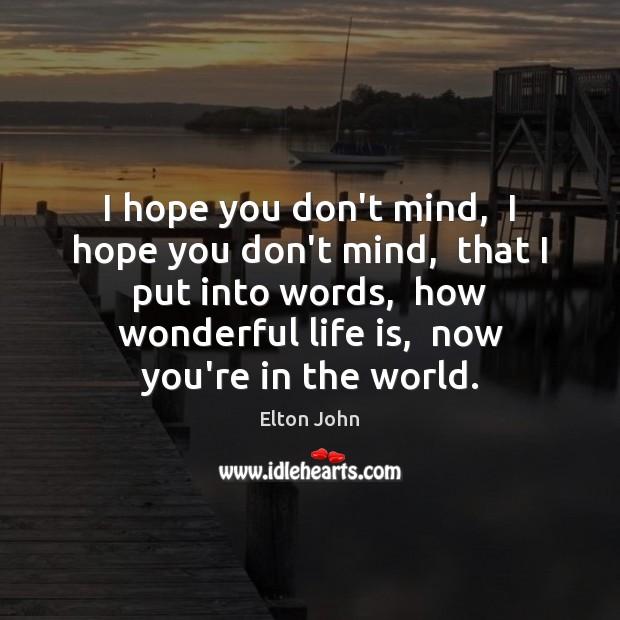 I hope you don't mind,  I hope you don't mind,  that I Elton John Picture Quote
