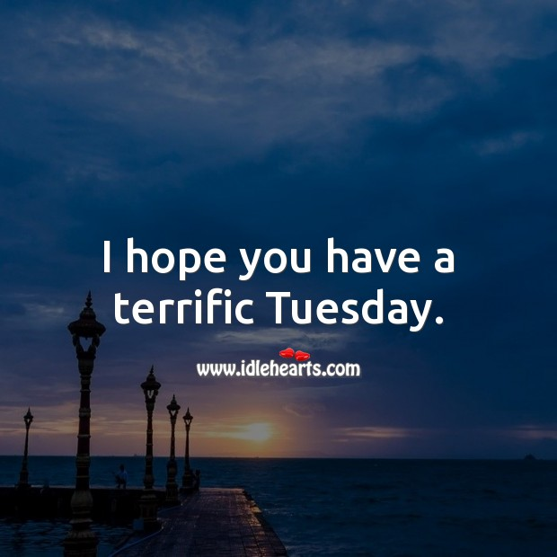 I hope you have a terrific Tuesday. Tuesday Quotes Image