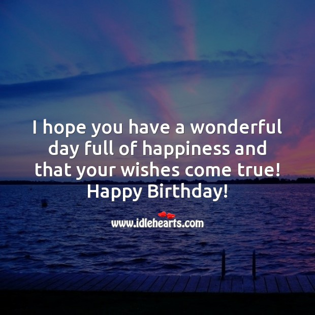 I hope you have a wonderful day full of happiness and that your wishes come true! Birthday Quotes Image