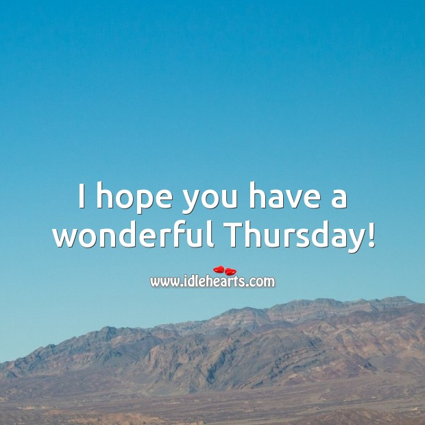 I hope you have a wonderful Thursday! Thursday Quotes Image