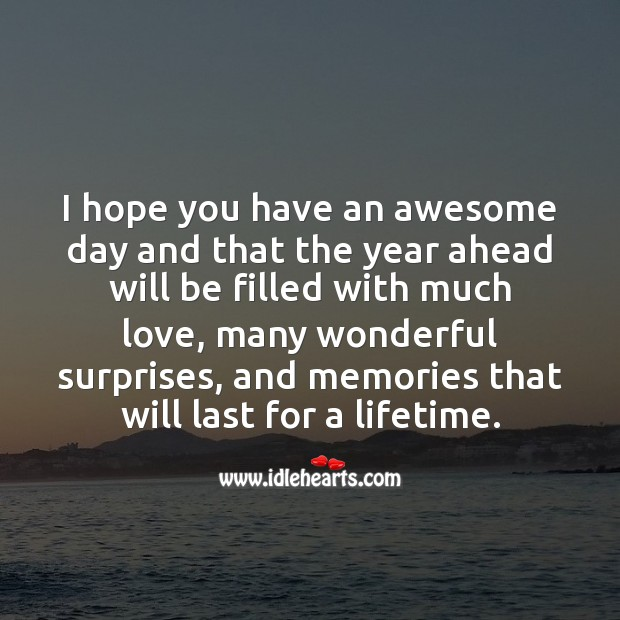 I hope you have an awesome day and memories that will last for a lifetime. Inspirational Birthday Messages Image