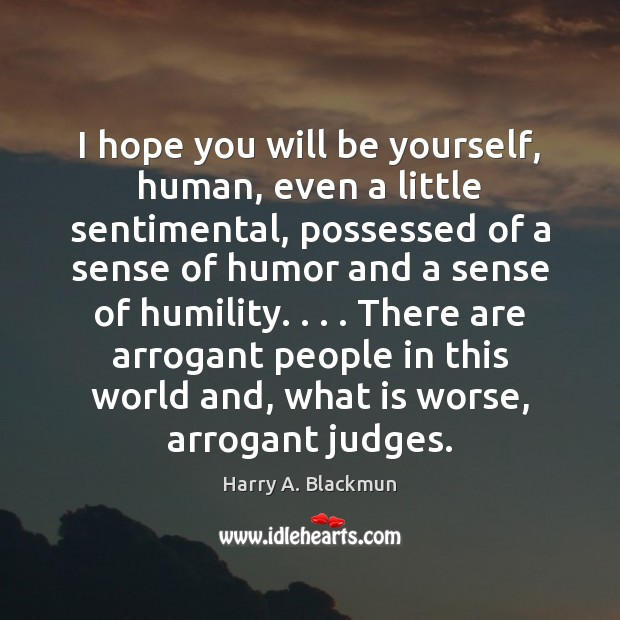 Image, I hope you will be yourself, human, even a little sentimental, possessed