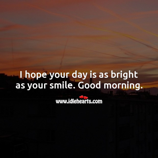 Image, I hope your day is as bright as your smile. Good morning.