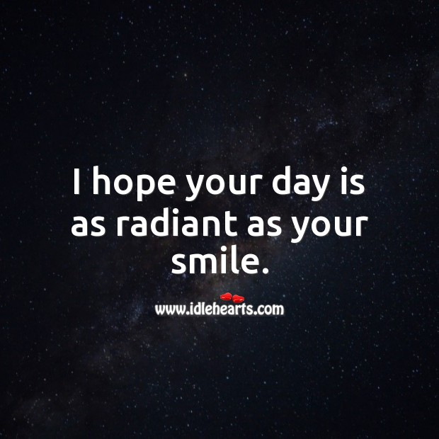 I hope your day is as radiant as your smile. Flirt Messages Image