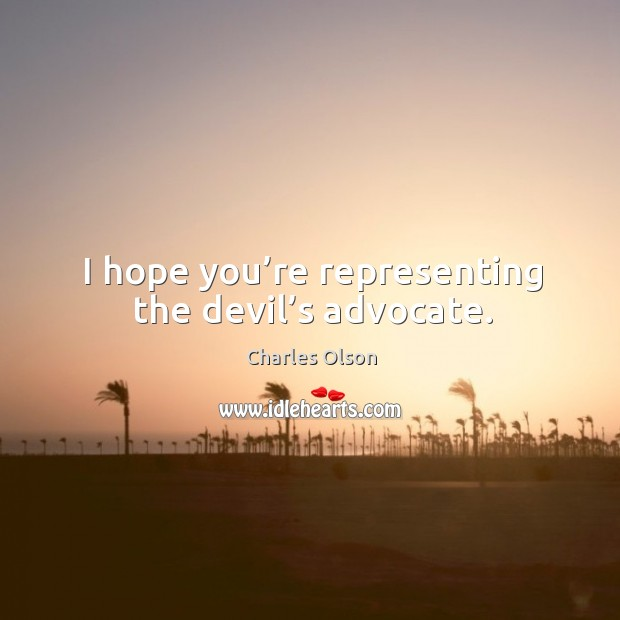 I hope you're representing the devil's advocate. Image