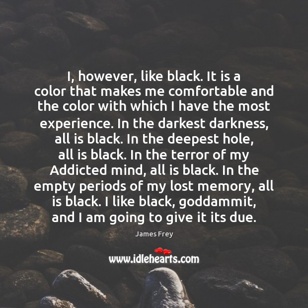 I, however, like black. It is a color that makes me comfortable James Frey Picture Quote