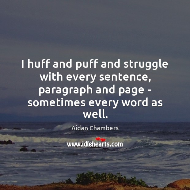 Image, I huff and puff and struggle with every sentence, paragraph and page
