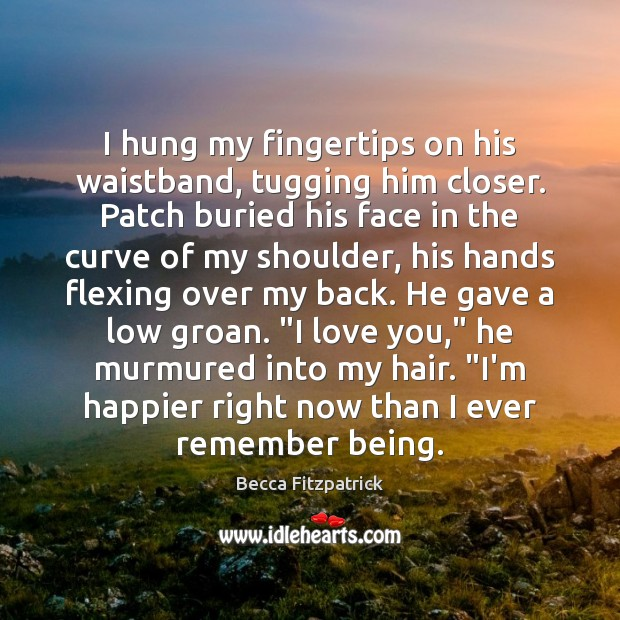 I hung my fingertips on his waistband, tugging him closer. Patch buried Becca Fitzpatrick Picture Quote