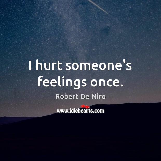 I hurt someone's feelings once. Image