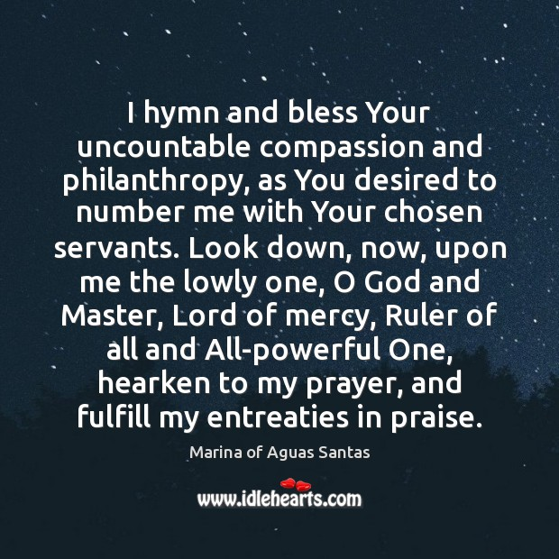 I hymn and bless Your uncountable compassion and philanthropy, as You desired Praise Quotes Image