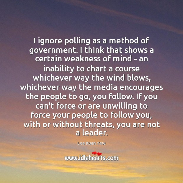 I ignore polling as a method of government. I think that shows Image