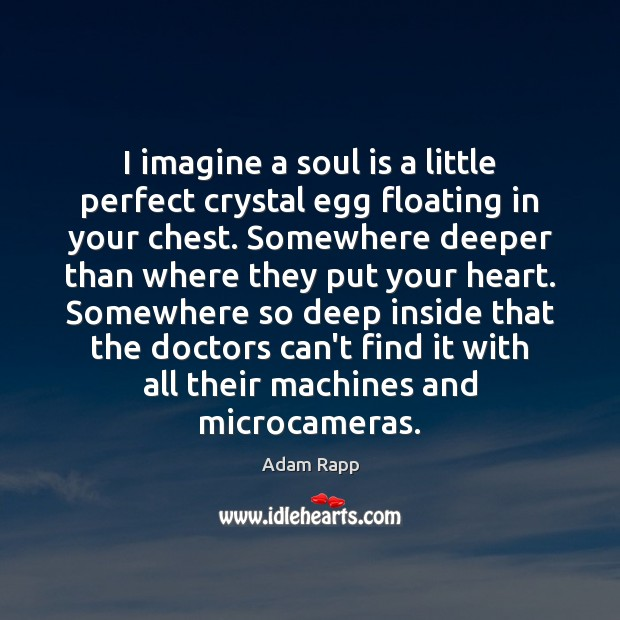 I imagine a soul is a little perfect crystal egg floating in Image