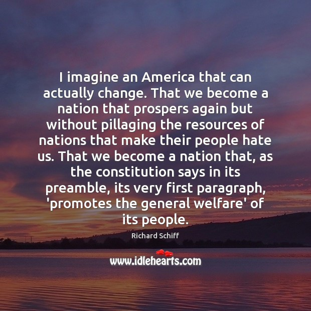 I imagine an America that can actually change. That we become a Richard Schiff Picture Quote
