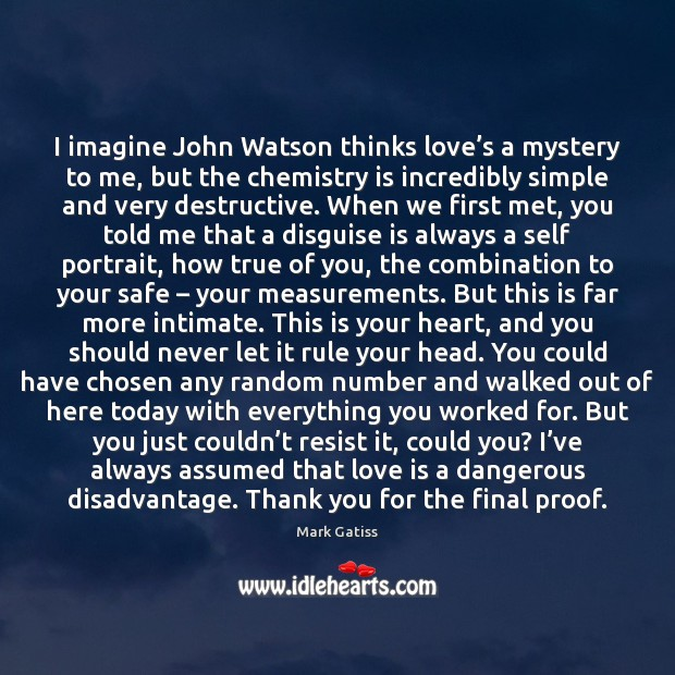 Image, I imagine John Watson thinks love's a mystery to me, but