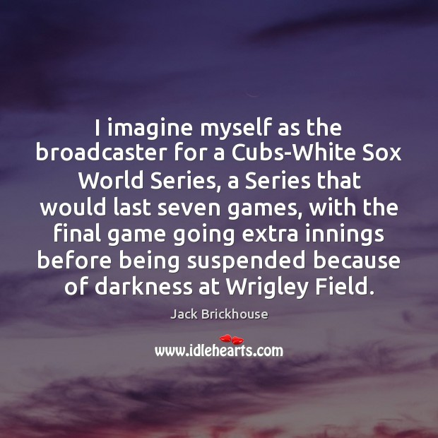 I imagine myself as the broadcaster for a Cubs-White Sox World Series, Image