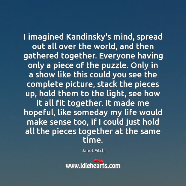 I imagined Kandinsky's mind, spread out all over the world, and then Janet Fitch Picture Quote